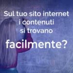 Sul tuo sito internet i contenuti si trovano facilmente?